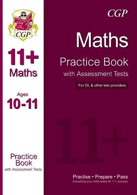 The 11+ Maths Practice Book with Assessment Tests Ages 10-11 (for Gl & Other Test Providers) by CGP Books
