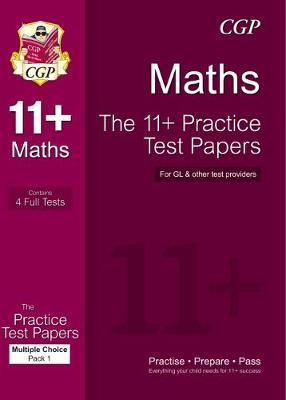 The 11+ Maths Practice Test Papers: Multiple Choice - Pack 1 by CGP Books