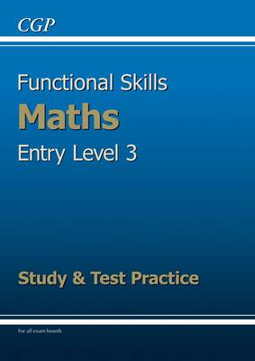 Functional Skills Maths Entry Level 3 - Study and Test Practice by CGP Books