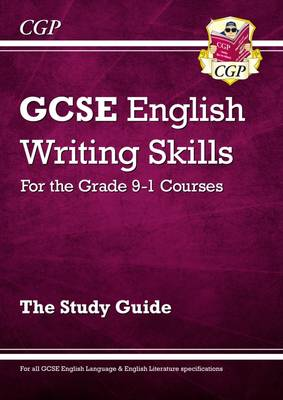 GCSE English Writing Skills Study Guide (A*-G Course) by CGP Books