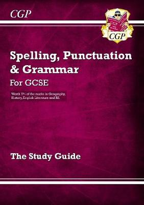 Spelling, Punctuation and Grammar for GCSE, the Study Guide by CGP Books