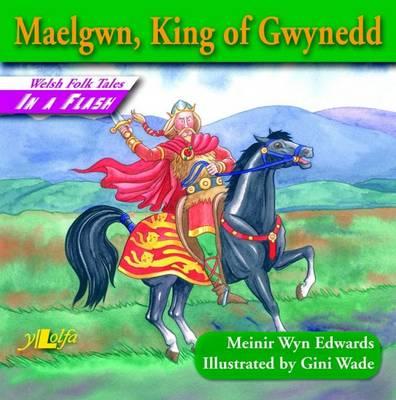 Maelgwn, King of Gwynedd by Meinir Wyn Edwards