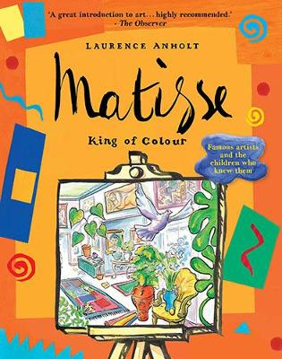 Matisse, King of Colour by Laurence Anholt