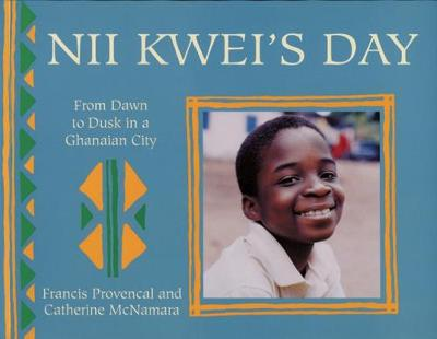 Nii Kwei's Day from Dawn to Dusk in a Ghanian City by Catherine McNamara, Francis Provencal