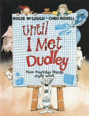 Until I Met Dudley How Everyday Things Really Work by Roger McGough