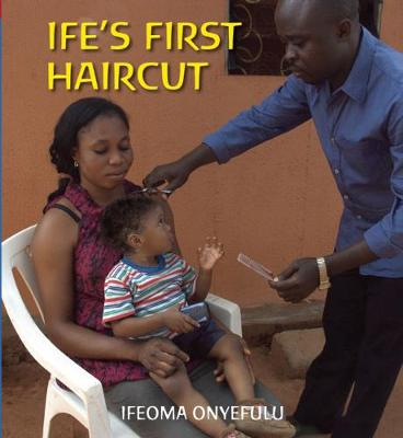 Ife's First Haircut by Ifeoma Onyefulu