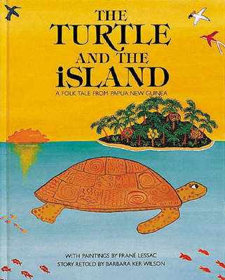The Turtle and the Island A Folk Tale from Papua New Guinea by Barbara Ker Wilson