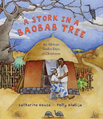 A Stork in a Baobab Tree An African 12 Days of Christmas by Catherine House