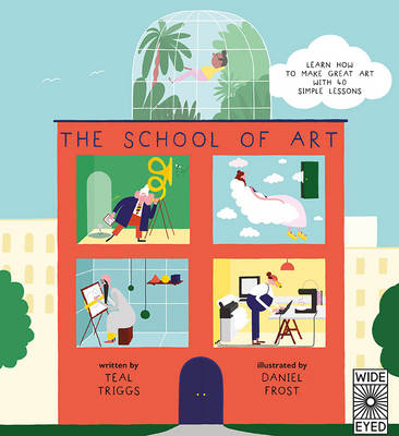 The School of Art Learn How to Make Great Art with 40 Simple Lessons by Daniel Frost