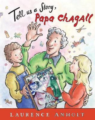 Tell Us a Story, Papa Chagall by Laurence Anholt