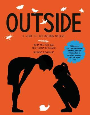 The Outside A Guide to Discovering Nature by Maria Ana Peixe Dias, Ines Teixeira do Rosari