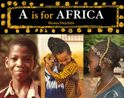 A is for Africa by Ifeoma Onyefulu, Ifeoma Onyefulu
