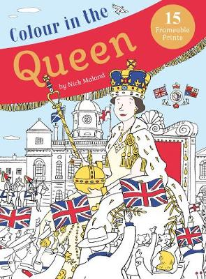 Colour in the Queen Celebrate the Queen's Life with 15 Frameable Prints by Nick Maland