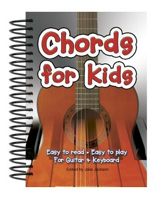 Chords for Kids Easy to Read - Easy to Play for Guitar and Keyboard by Jake Jackson
