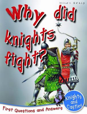 Knights and Castles Why Did Knights Fight? by Catherine Chambers