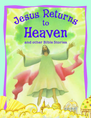 Jesus Returns to Heaven and Other Bible Stories by Vic Parker