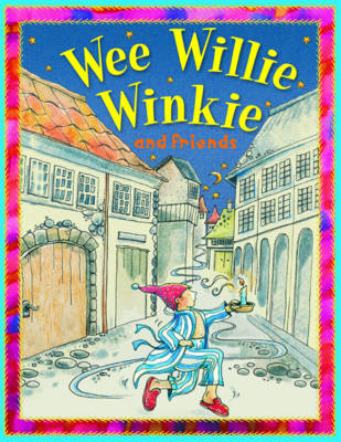 Wee Willie Winkie and Friends by Belinda Gallaher
