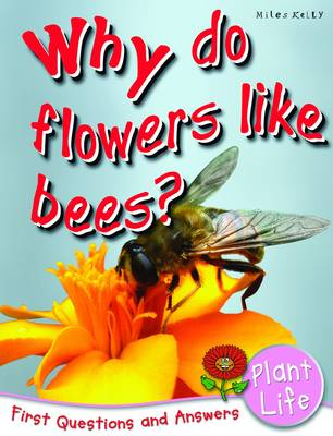 Plant Life Why Do Flowers Like Bees? by Camilla De la Bedoyere