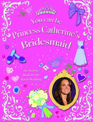 You Can be Princess Catherine's Bridesmaid by Mel Williams