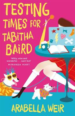 Testing Times for Tabitha Baird by Arabella Weir