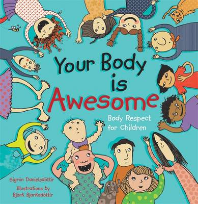 Your Body is Awesome Body Respect for Children by Sigrun Danielsdottir