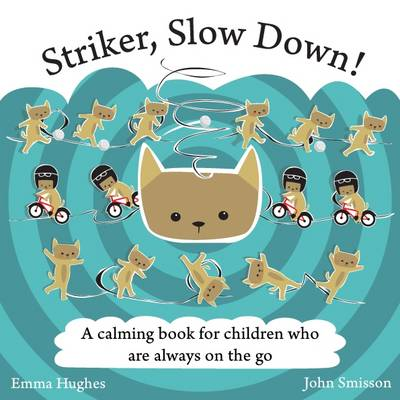 Striker, Slow Down! A Calming Book for Children Who are Always on the Go by Emma Hughes