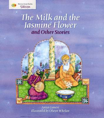 The Milk and the Jasmine Flower and Other Stories Stories from Faith: Sikhism by Anita Ganeri
