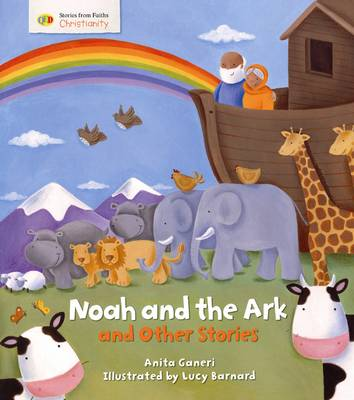 Noah and the Ark and Other Stories Stories from Faith: Christianity by Anita Ganeri