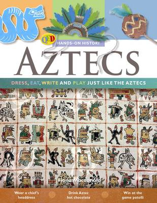 The Hands on History: Aztecs Dress, Eat, Write and Play Just Like the Aztecs by Fiona MacDonald