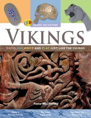 The Hands on History: Vikings Dress, Eat, Write and Play Just Like the Vikings by Fiona MacDonald