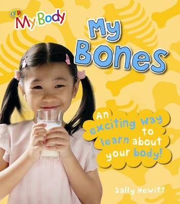My Bones An Exciting Way to Learn About Your Body by Sally Hewitt
