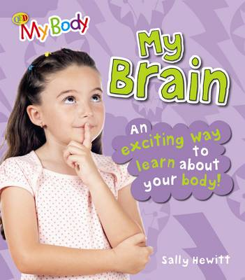 My Brain An Exciting Way to Learn About Your Body by Sally Hewitt