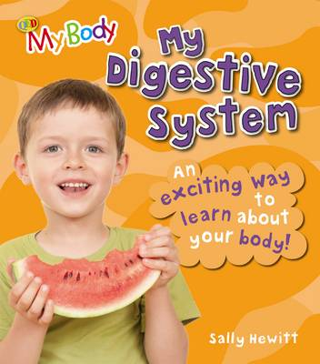 My Digestive System An Exciting Way to Learn About Your Body by Sally Hewitt