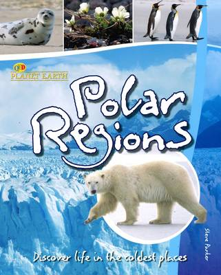Polar Regions Discover Life in the Coldest Places by Steve Parker