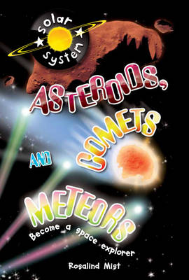Asteroids, Comets and Meteors by Rosalind Mist