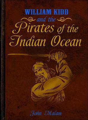 William Kidd and the Pirates of the Indian Ocean by John Malam