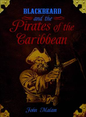 Blackbeard and the Pirates of the Caribbean by John Malam