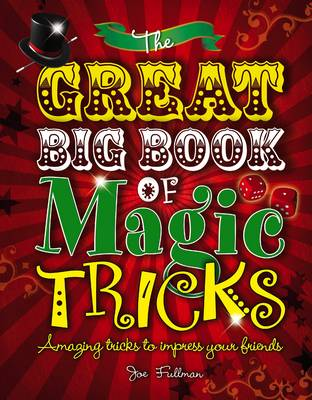 The Great Big Book of Magic Tricks Amazing Tricks to Impress Your Friends by Joe Fullman