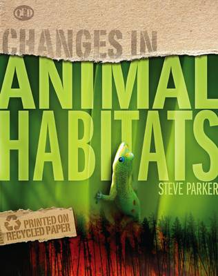 Changes In Animal Habitats by Steve Parker
