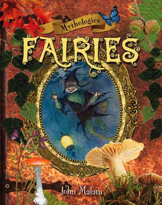 Mythologies: Fairies by John Malam