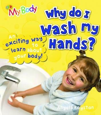 Why Do I Wash My Hands? by Angela Royston