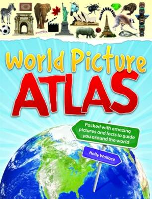 World Picture Atlas by Holly Wallace, Anita Ganeri