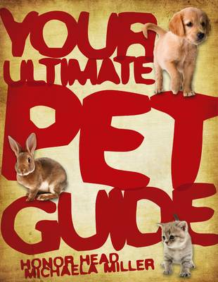 Your Ultimate Pet Guide by Honor Head, Micheala Miller