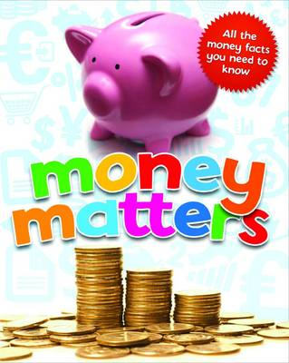 Money Matters All the Money Facts You Need to Know by Sean Callery, Simon Callery, Simon Adams