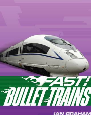 Fast! Bullet Trains by Ian Graham