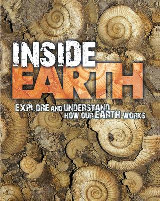 Inside Earth Explore and Understand How Our Earth Works by David Orme, Helen Orme