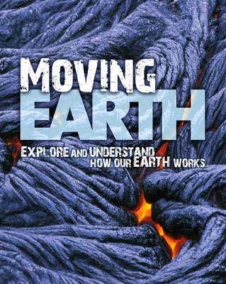 Moving Earth Explore and Understand How Our Earth Works by David Orme, Helen Orme