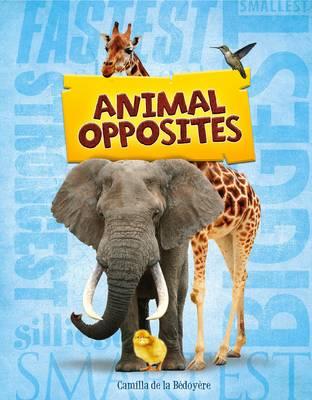 Animal Opposites by Camilla De la Bedoyere