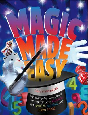 Magic Made Easy (The Great Big Book of Magic) With Step-by-step Guides to Performing Illusions and Pocket, Number and Paper Tricks by Jon Tremaine