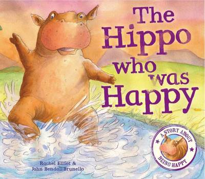 The Hippo Who Was Happy by Rachel Elliot